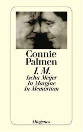 Connie Palmen, I. M.: Ischa Meijer. In Margine. In Memoriam